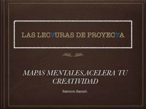 las lec7uras de proyec7a- mapas mentales acelera tu creatividad.001
